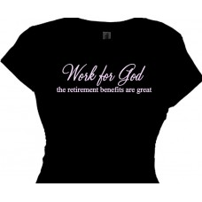 Work for God retirement benefits are great - religious t shirt